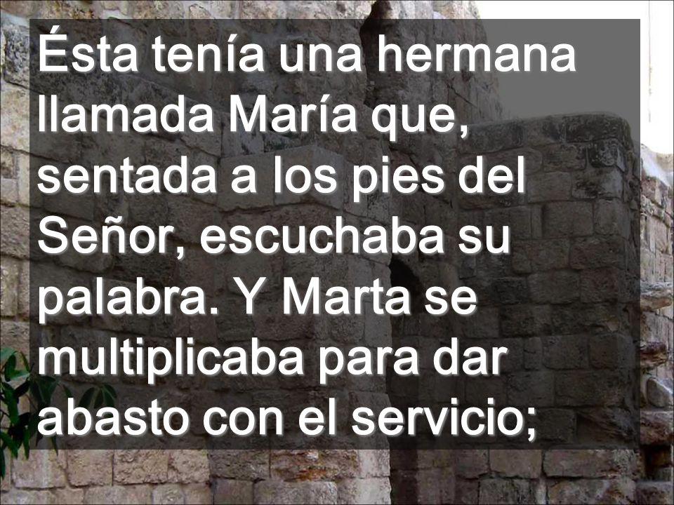 Ésta tenía una hermana llamada María que, sentada a los pies del Señor, escuchaba su palabra.