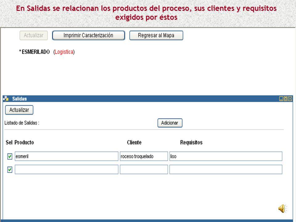 En Salidas se relacionan los productos del proceso, sus clientes y requisitos exigidos por éstos