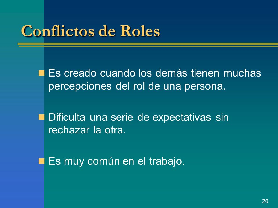 Conflictos de RolesEs creado cuando los demás tienen muchas percepciones del rol de una persona.