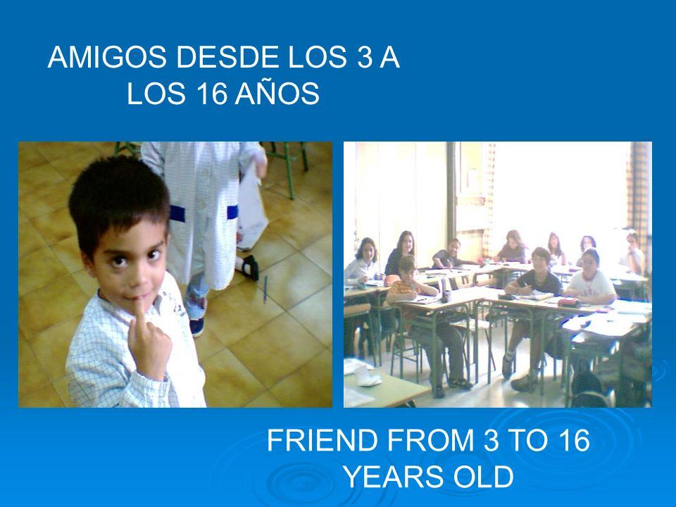 AMIGOS DESDE LOS 3 A LOS 16 AÑOS