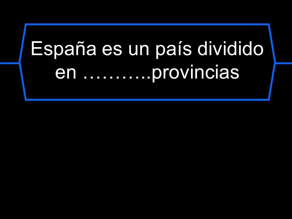 España es un país dividido en ………..provincias