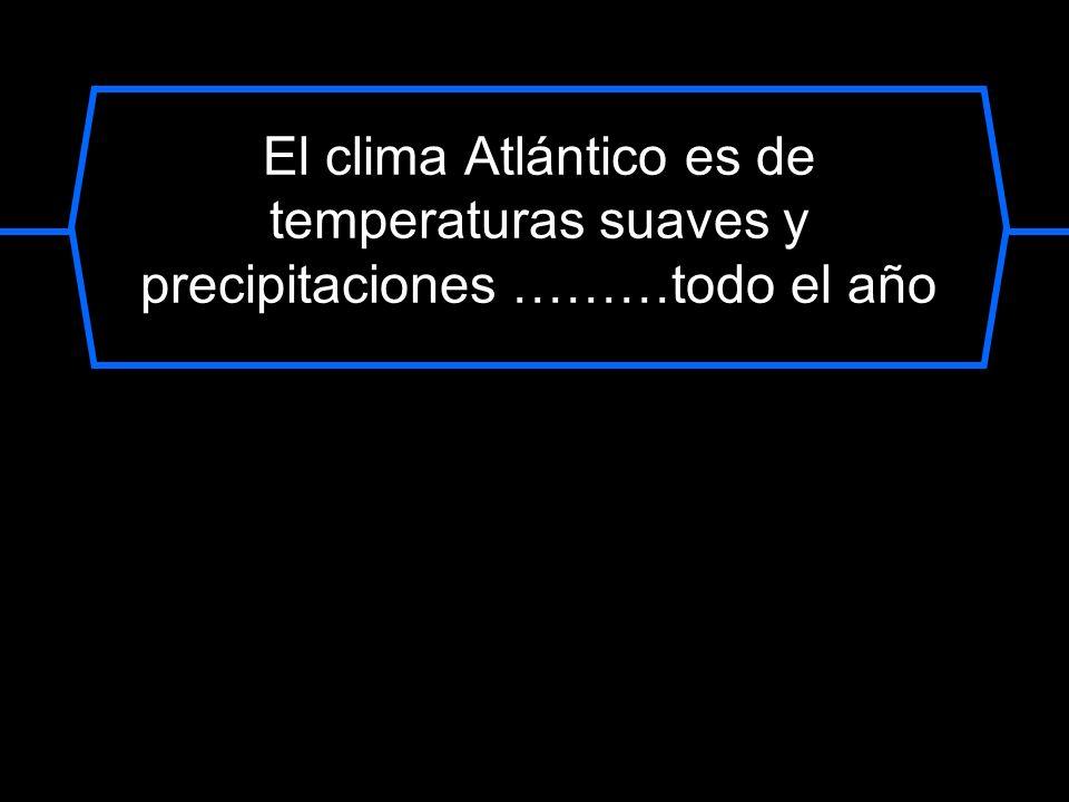 El clima Atlántico es de temperaturas suaves y precipitaciones ………todo el año