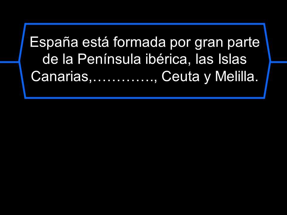 España está formada por gran parte de la Península ibérica, las Islas Canarias,…………., Ceuta y Melilla.