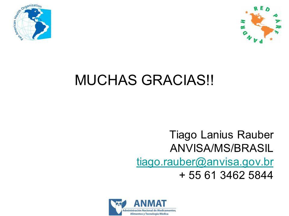 MUCHAS GRACIAS!! Tiago Lanius Rauber ANVISA/MS/BRASIL tiago.rauber@anvisa.gov.br + 55 61 3462 5844