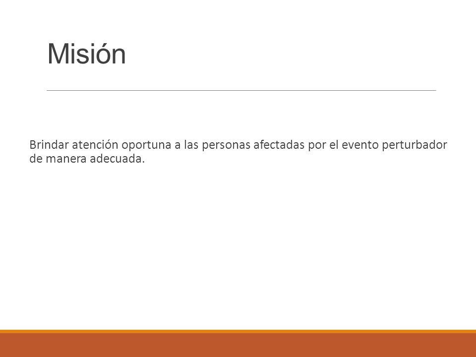 Misión Brindar atención oportuna a las personas afectadas por el evento perturbador de manera adecuada.
