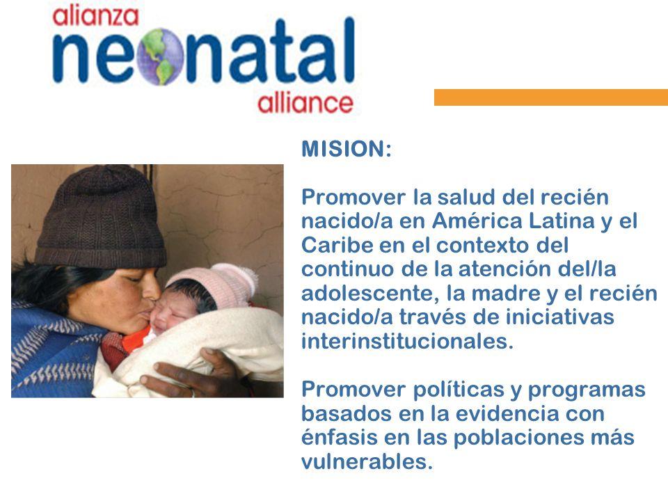MISION: Promover la salud del recién nacido/a en América Latina y el Caribe en el contexto del continuo de la atención del/la adolescente, la madre y el recién nacido/a través de iniciativas interinstitucionales.