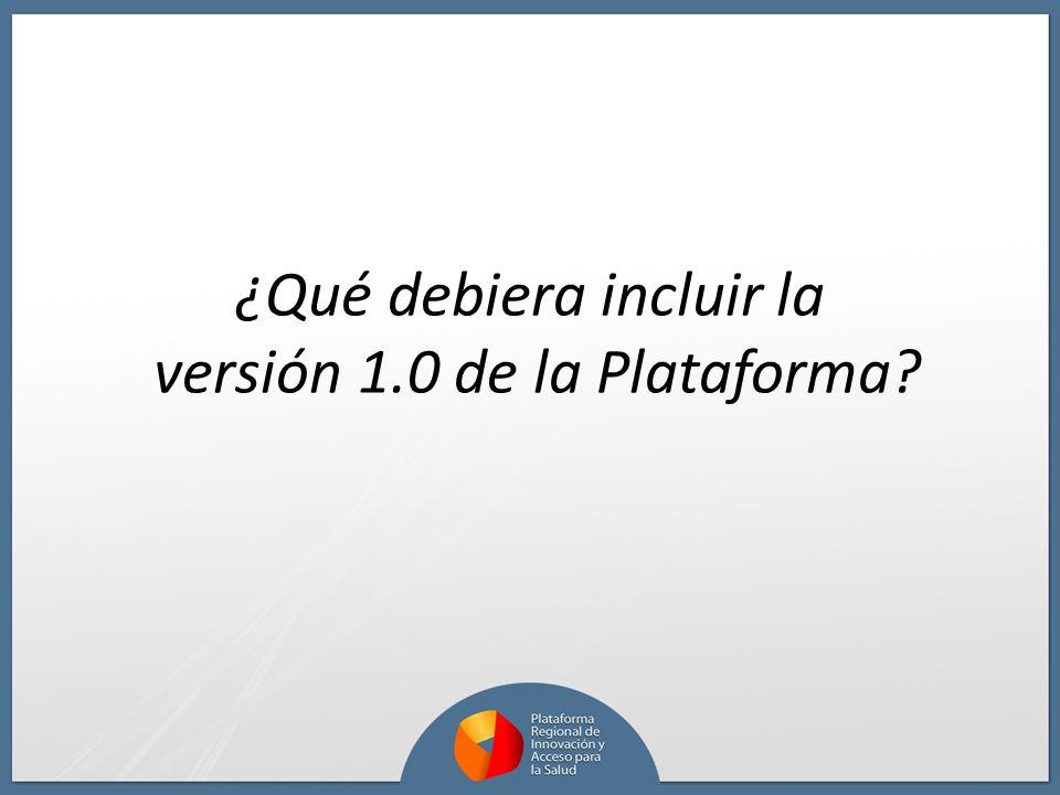 ¿Qué debiera incluir la versión 1.0 de la Plataforma