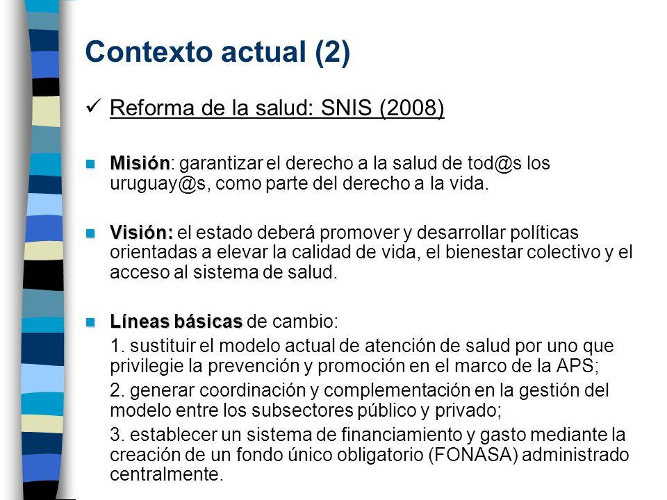 Contexto actual (2) Reforma de la salud: SNIS (2008)