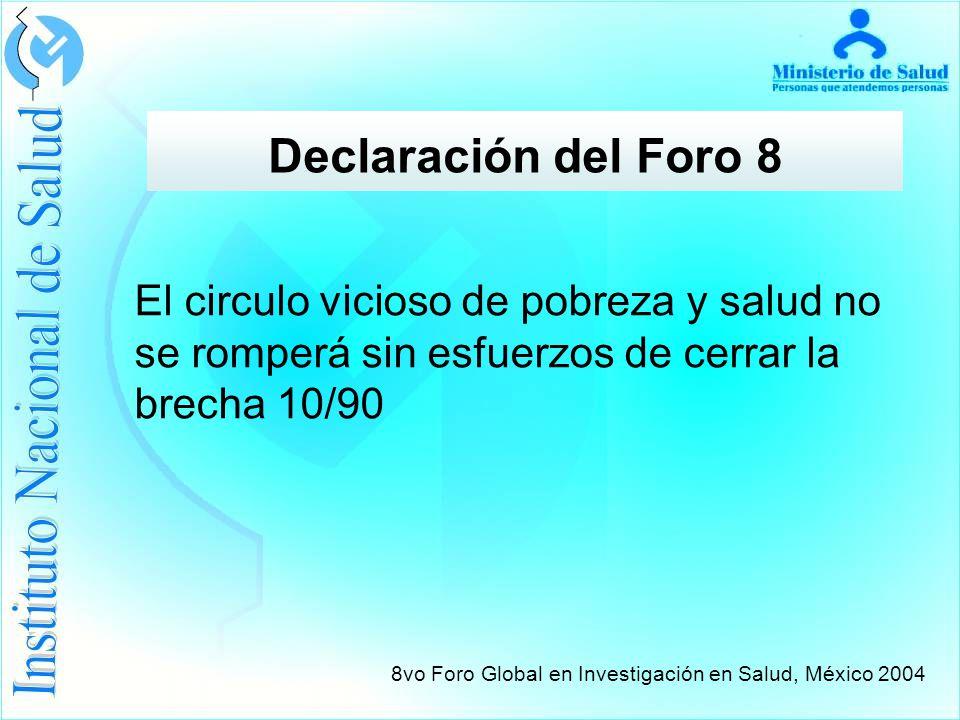 Declaración del Foro 8 El circulo vicioso de pobreza y salud no se romperá sin esfuerzos de cerrar la brecha 10/90.