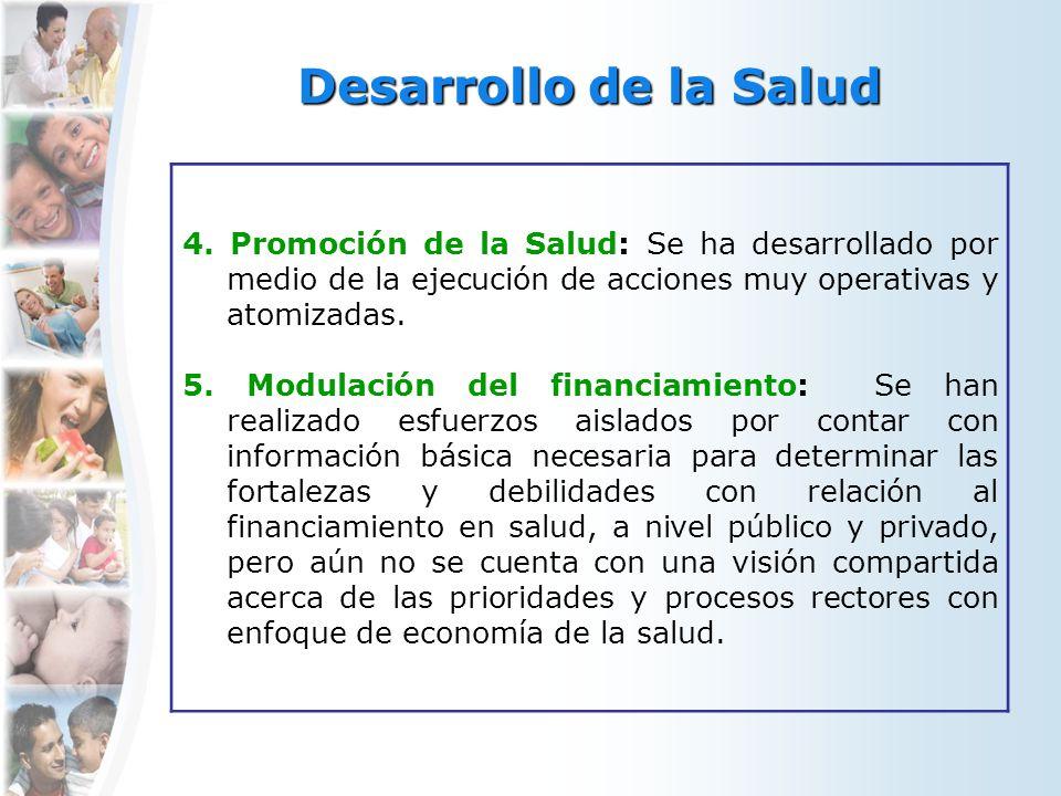 Desarrollo de la Salud 4. Promoción de la Salud: Se ha desarrollado por medio de la ejecución de acciones muy operativas y atomizadas.