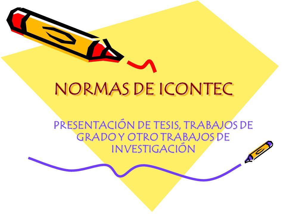 NORMAS DE ICONTEC PRESENTACIÓN DE TESIS, TRABAJOS DE GRADO Y OTRO TRABAJOS DE INVESTIGACIÓN