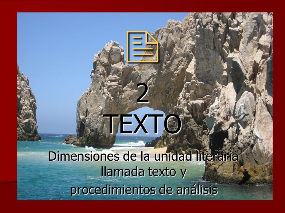  2 TEXTO Dimensiones de la unidad literaria llamada texto y