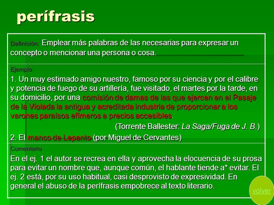 perífrasis Definición: Emplear más palabras de las necesarias para expresar un concepto o mencionar una persona o cosa.