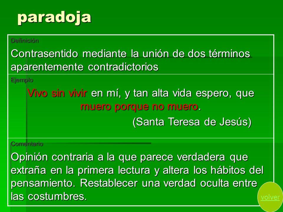 paradoja Definición. Contrasentido mediante la unión de dos términos aparentemente contradictorios.
