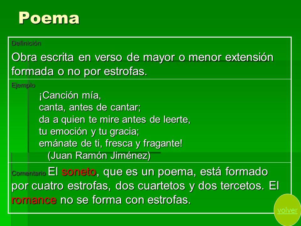 PoemaDefinición. Obra escrita en verso de mayor o menor extensión formada o no por estrofas. Ejemplo.