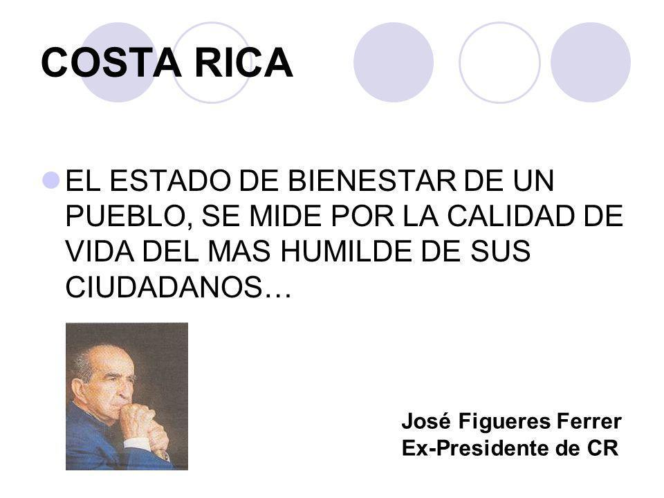 COSTA RICA EL ESTADO DE BIENESTAR DE UN PUEBLO, SE MIDE POR LA CALIDAD DE VIDA DEL MAS HUMILDE DE SUS CIUDADANOS…