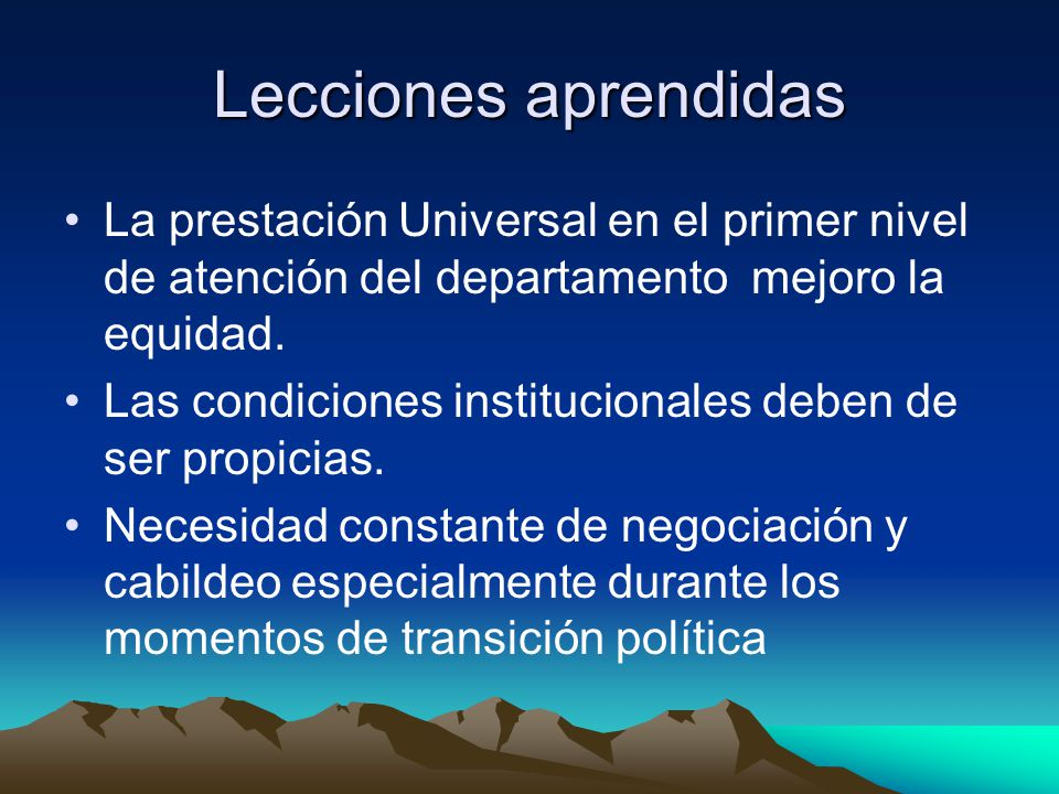 Lecciones aprendidas La prestación Universal en el primer nivel de atención del departamento mejoro la equidad.