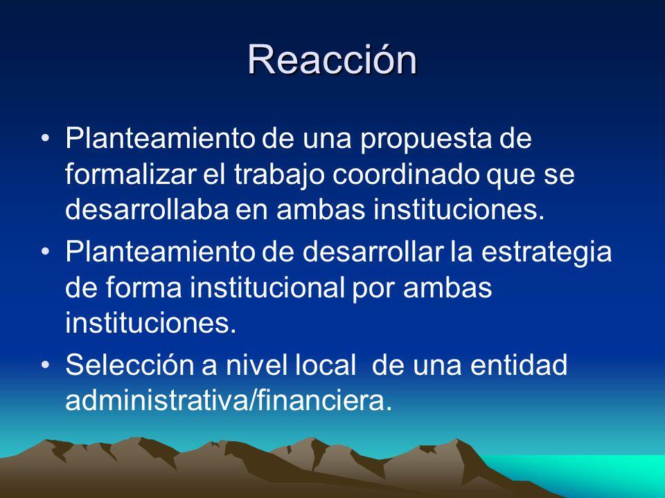Reacción Planteamiento de una propuesta de formalizar el trabajo coordinado que se desarrollaba en ambas instituciones.