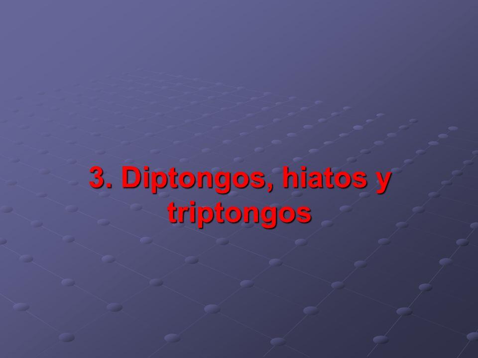 3. Diptongos, hiatos y triptongos