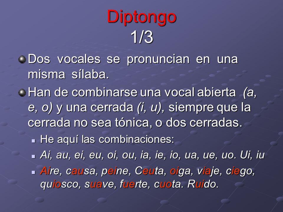 Diptongo 1/3 Dos vocales se pronuncian en una misma sílaba.