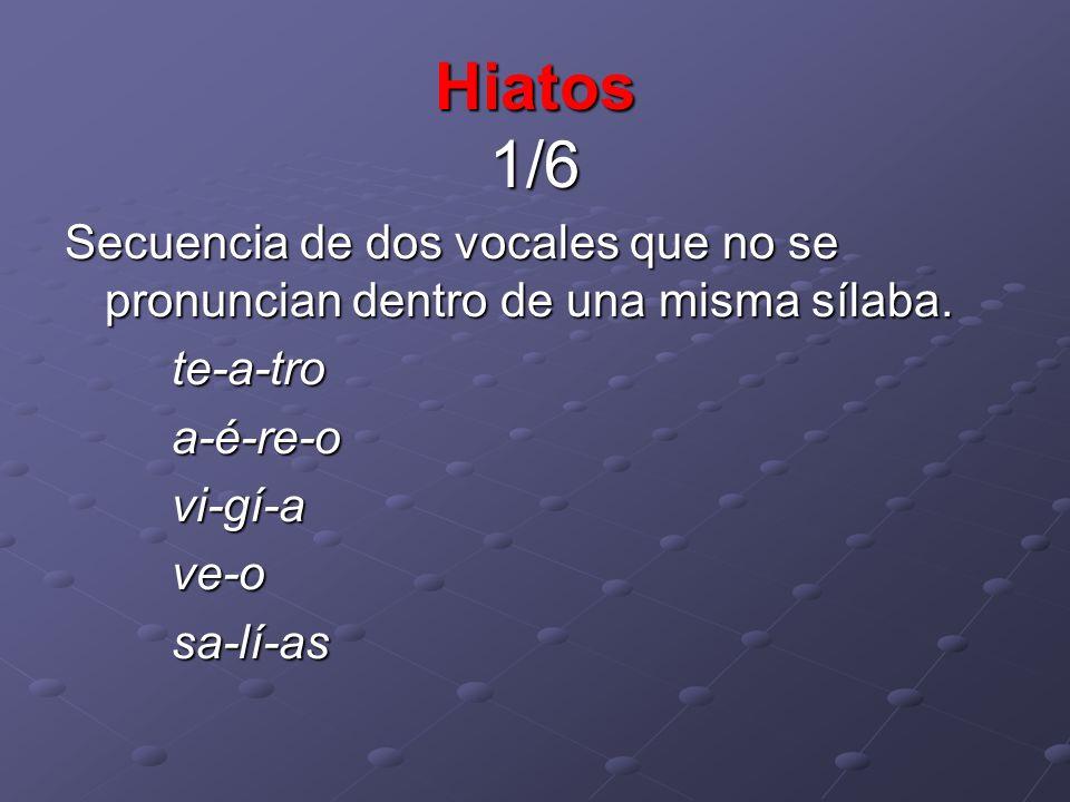 Hiatos 1/6Secuencia de dos vocales que no se pronuncian dentro de una misma sílaba.