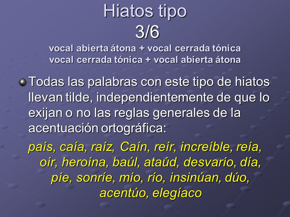 Hiatos tipo 3/6 vocal abierta átona + vocal cerrada tónica vocal cerrada tónica + vocal abierta átona