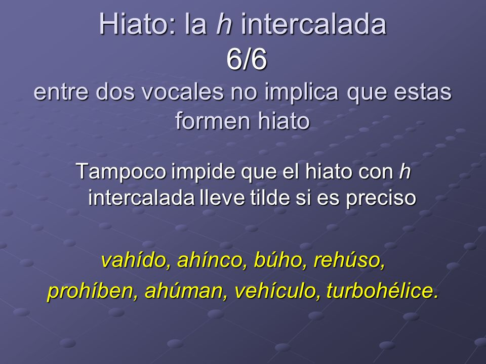 Hiato: la h intercalada 6/6 entre dos vocales no implica que estas formen hiato