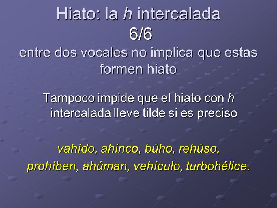Hiato: la h intercalada 6/6 entre dos vocales no implica que estas formen hiato