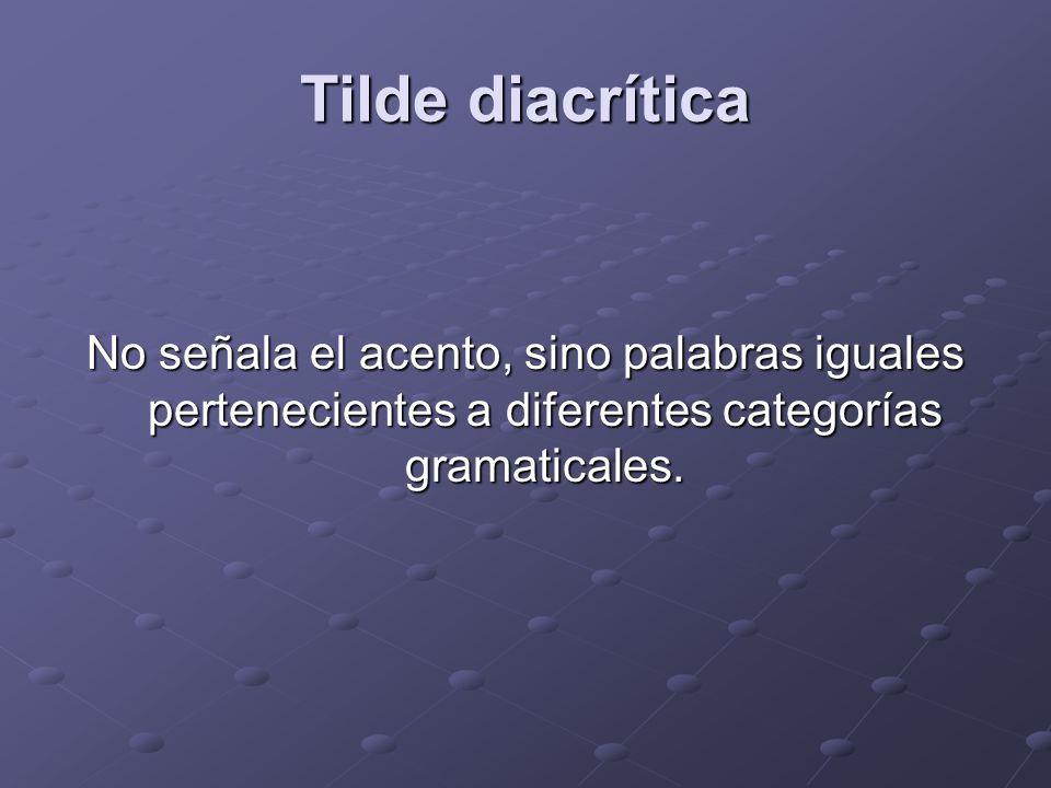 Tilde diacrítica No señala el acento, sino palabras iguales pertenecientes a diferentes categorías gramaticales.