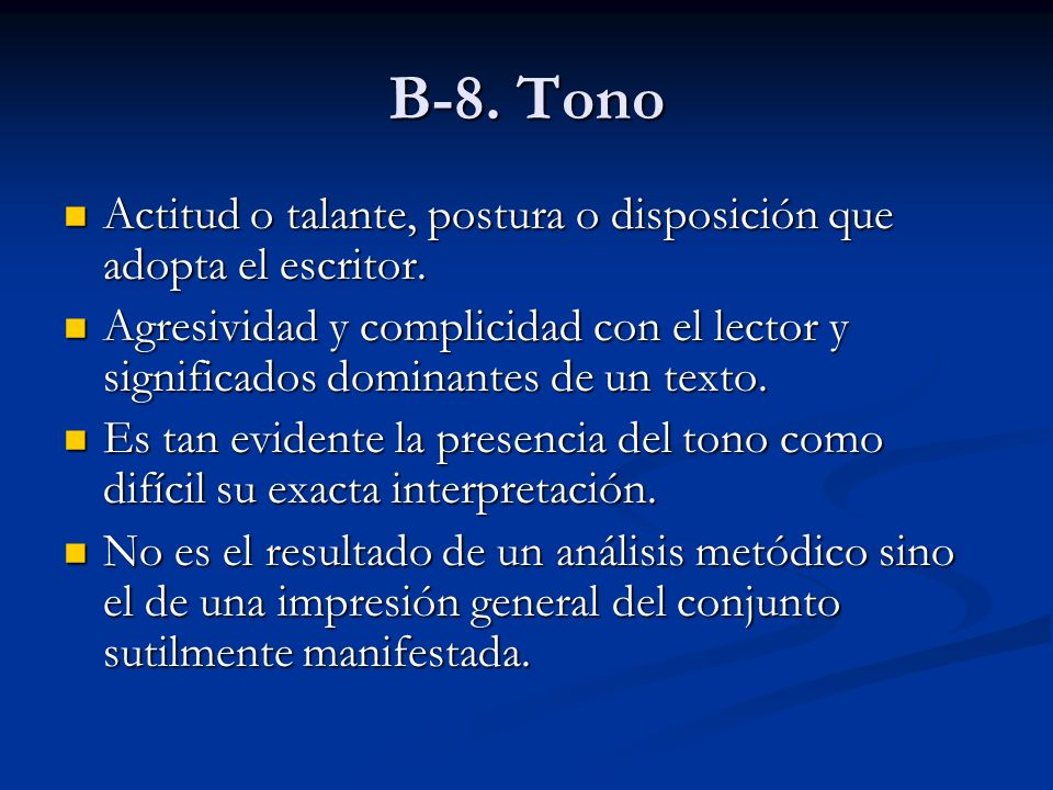 B-8. Tono Actitud o talante, postura o disposición que adopta el escritor.