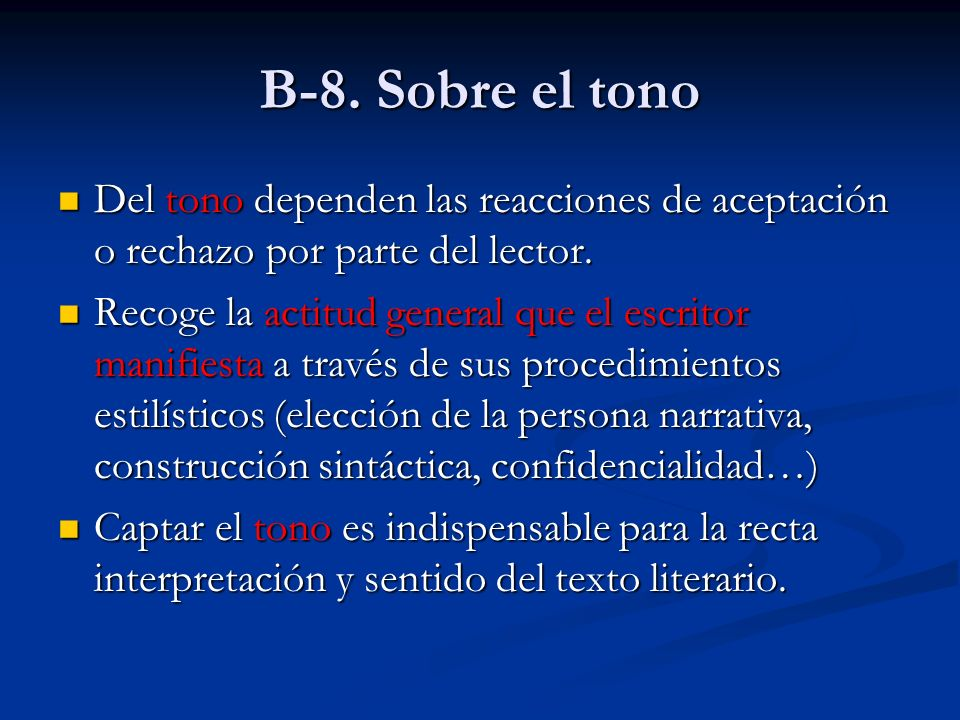 B-8. Sobre el tono Del tono dependen las reacciones de aceptación o rechazo por parte del lector.
