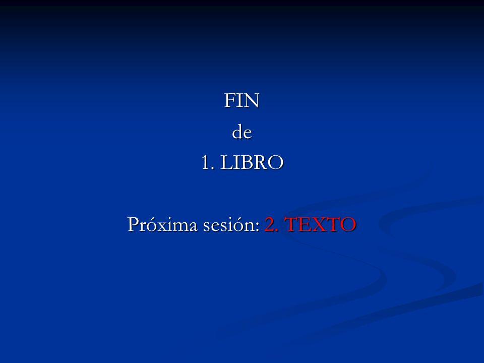 FIN de 1. LIBRO Próxima sesión: 2. TEXTO