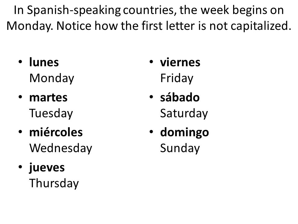 In Spanish-speaking countries, the week begins on Monday