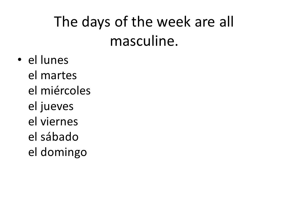 The days of the week are all masculine.