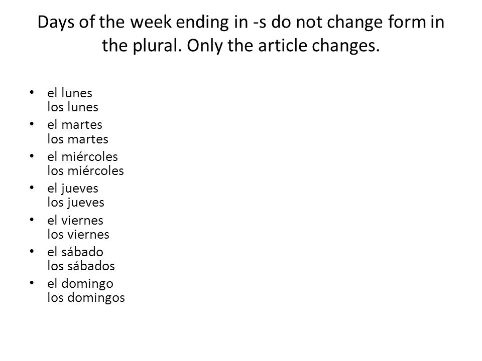 Days of the week ending in -s do not change form in the plural