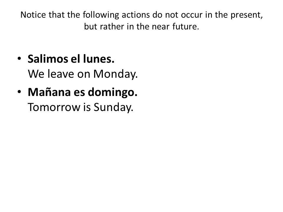 Salimos el lunes. We leave on Monday.