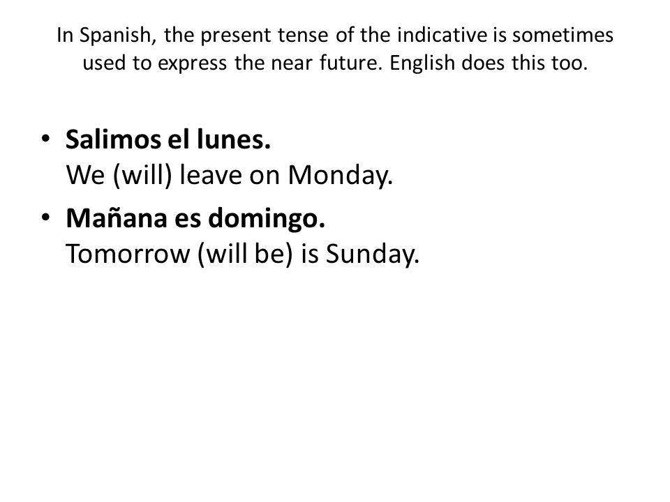 Salimos el lunes. We (will) leave on Monday.