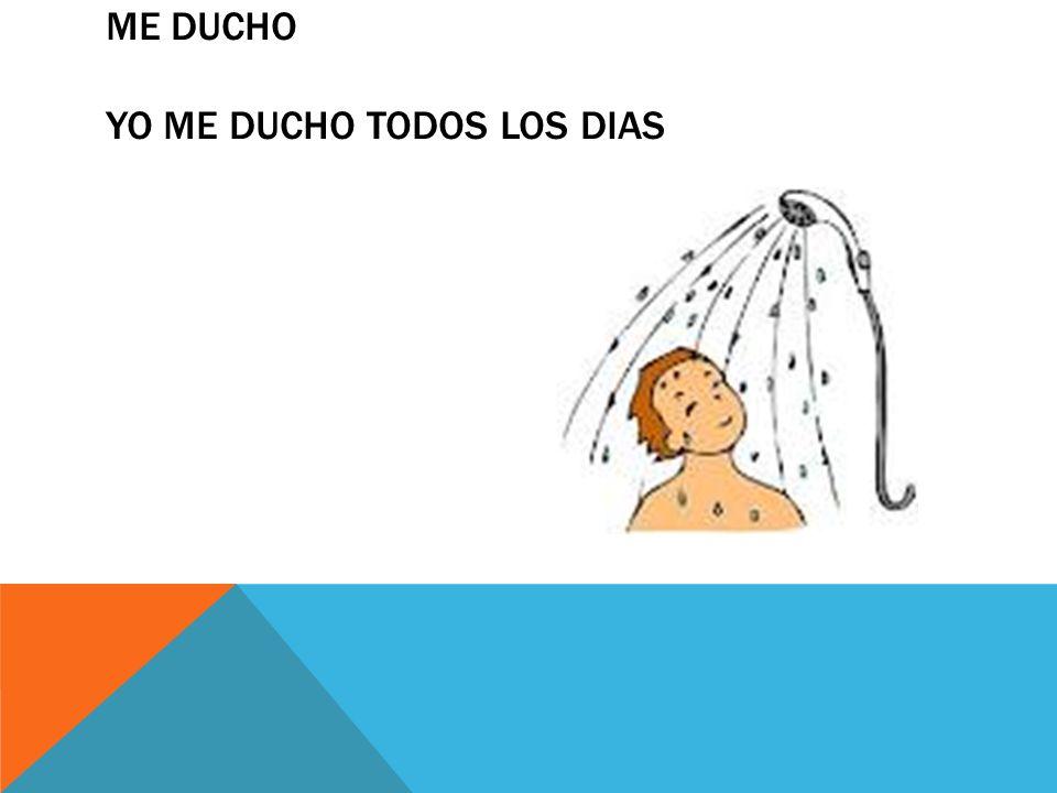 Me ducho yo me ducho todos los dias