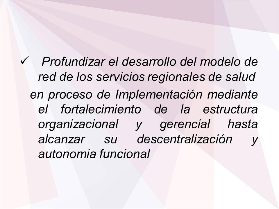 Profundizar el desarrollo del modelo de red de los servicios regionales de salud