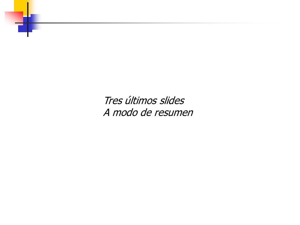 Tres últimos slides A modo de resumen