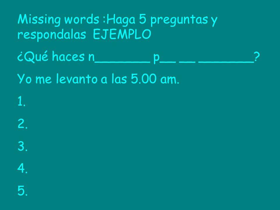 Missing words :Haga 5 preguntas y respondalas EJEMPLO