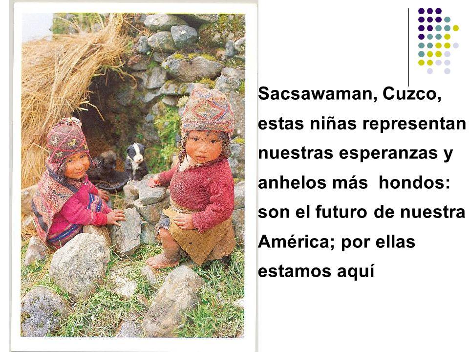 Sacsawaman, Cuzco, estas niñas representan. nuestras esperanzas y. anhelos más hondos: son el futuro de nuestra.