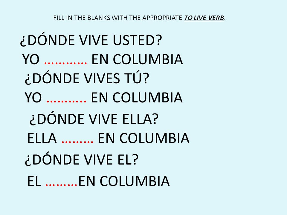 ¿DÓNDE VIVE USTED YO ………… EN COLUMBIA ¿DÓNDE VIVES TÚ