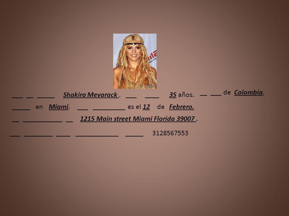 __ ___ de Colombia, ___ __ _____. Shakira Mevarack . ___ ____. 35 años. _____ en. Miami.