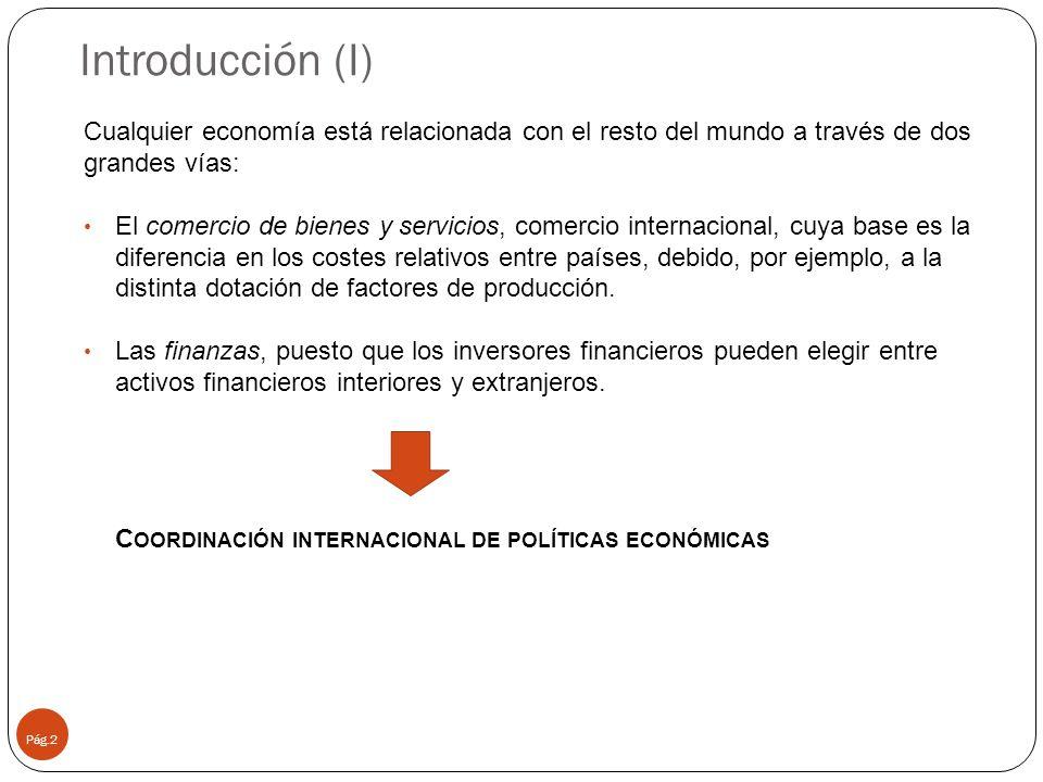 Introducción (I) Cualquier economía está relacionada con el resto del mundo a través de dos grandes vías: