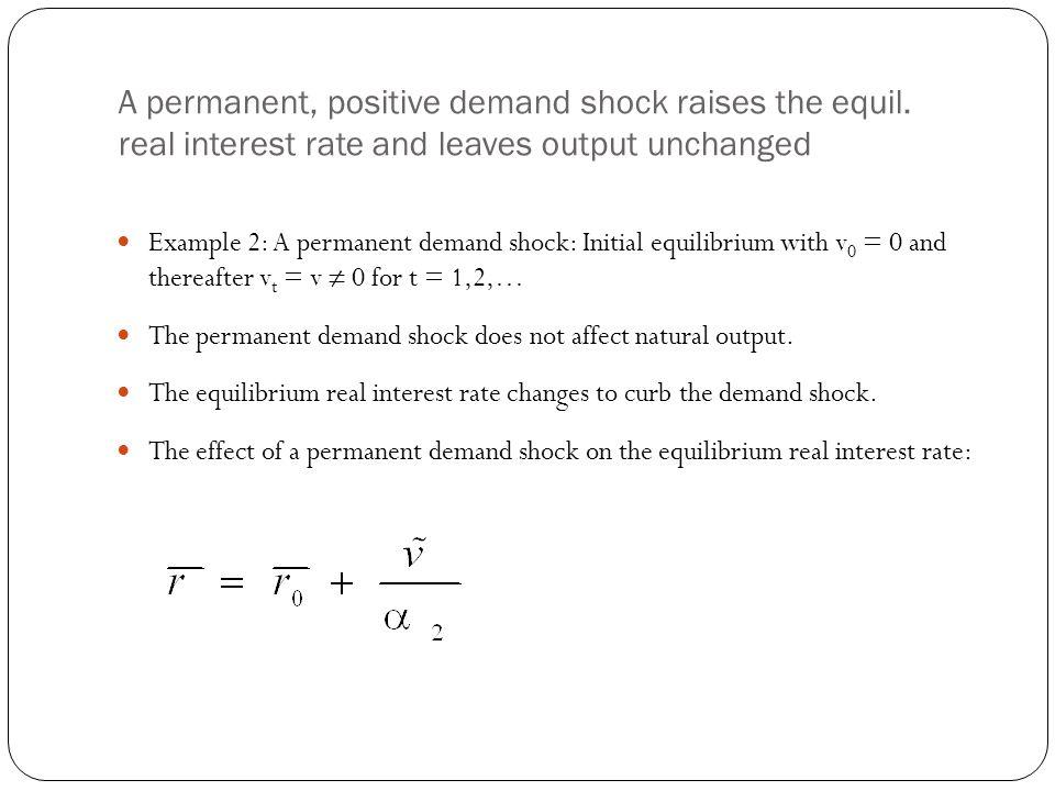 A permanent, positive demand shock raises the equil