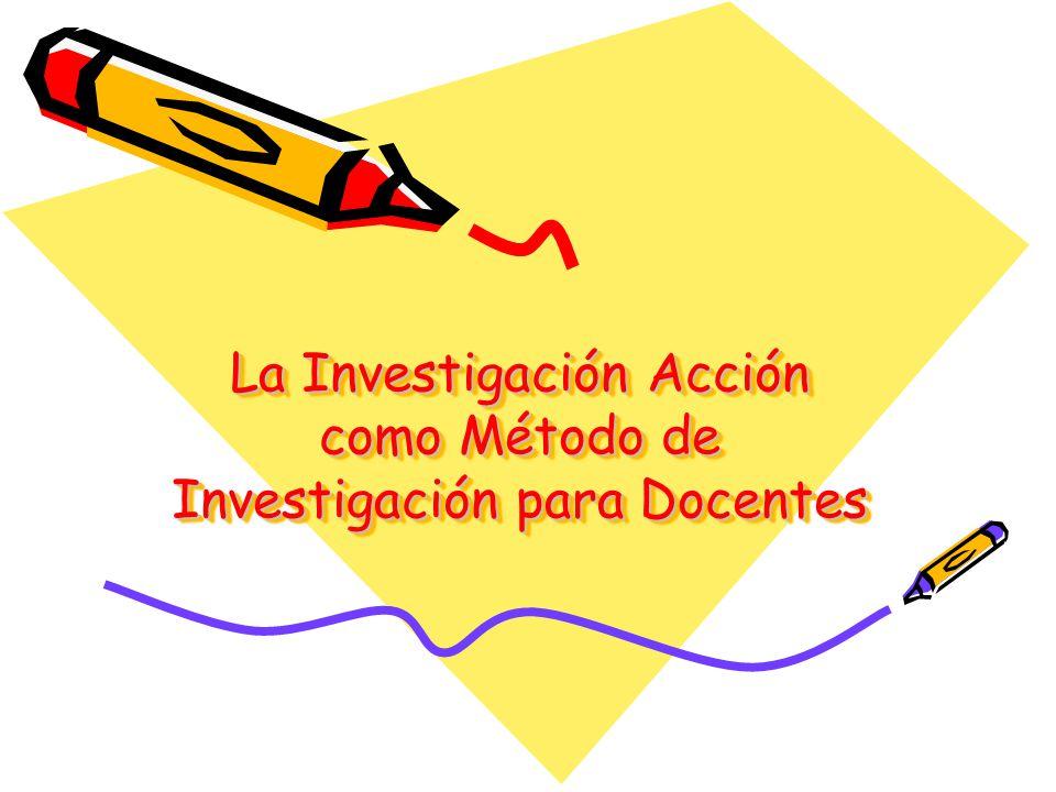 La Investigación Acción como Método de Investigación para Docentes