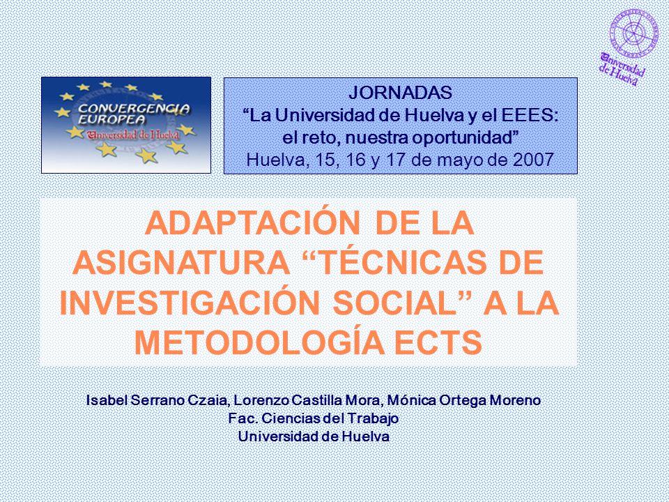 JORNADAS La Universidad de Huelva y el EEES: el reto, nuestra oportunidad Huelva, 15, 16 y 17 de mayo de 2007.