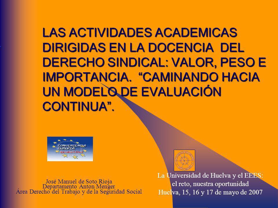 LAS ACTIVIDADES ACADEMICAS DIRIGIDAS EN LA DOCENCIA DEL DERECHO SINDICAL: VALOR, PESO E IMPORTANCIA. CAMINANDO HACIA UN MODELO DE EVALUACIÓN CONTINUA .