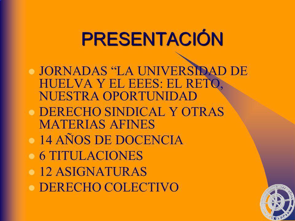 PRESENTACIÓN JORNADAS LA UNIVERSIDAD DE HUELVA Y EL EEES: EL RETO, NUESTRA OPORTUNIDAD. DERECHO SINDICAL Y OTRAS MATERIAS AFINES.